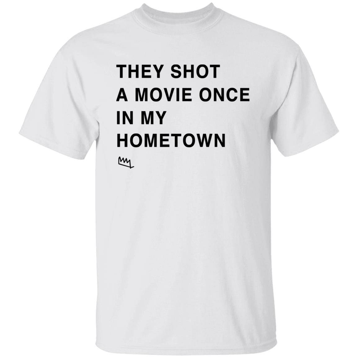 They Shot A Movie Once In My Hometown T-Shirt for Men, Women